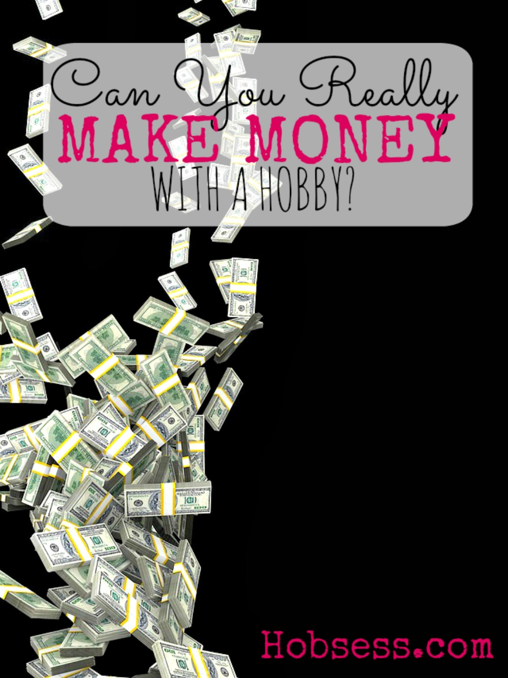 Find out how to make money with your hobby. Starting today.