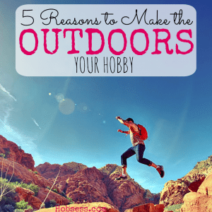 Make the Outdoors Your Hobby