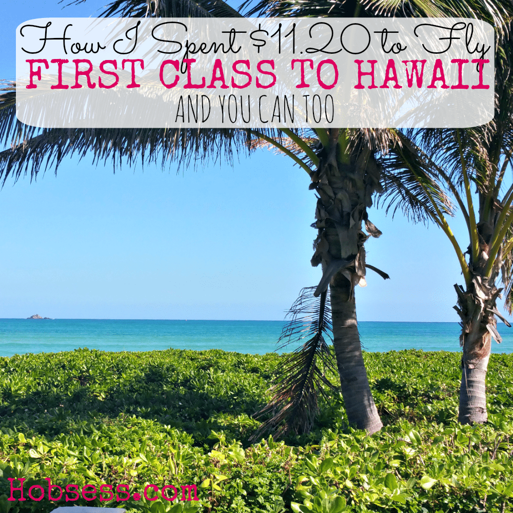How I Spent $11.20 to Fly First Class to Hawaii (Twice)